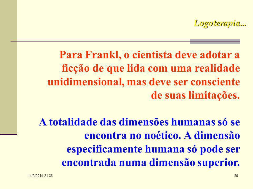 14/9/2014 21:38 85 Logoterapia... Aplicando porém a unidade de princípio, observada por Hartmann no mundo, expressa por uma unidade metafísica geral,