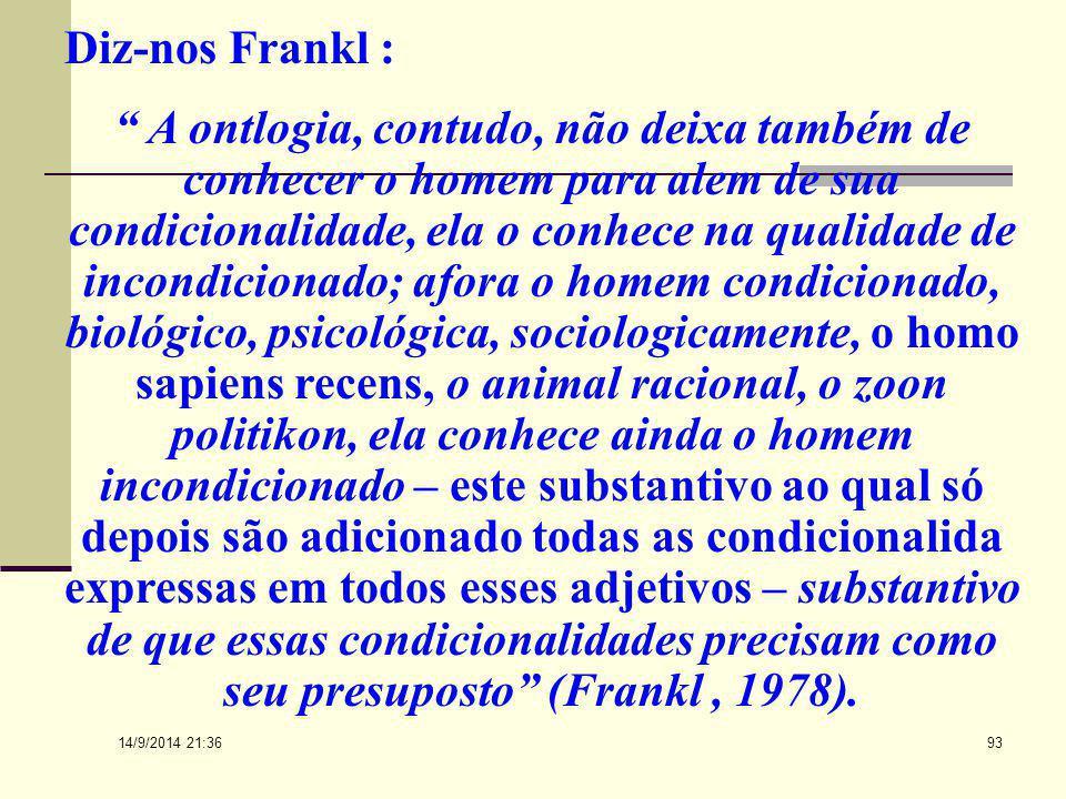 14/9/2014 21:38 92 Logoterapia... Entretanto, Frankl distingue do problema corpo-alma o problema alma-espírito, isto é, o psicossomático do noopsíquic