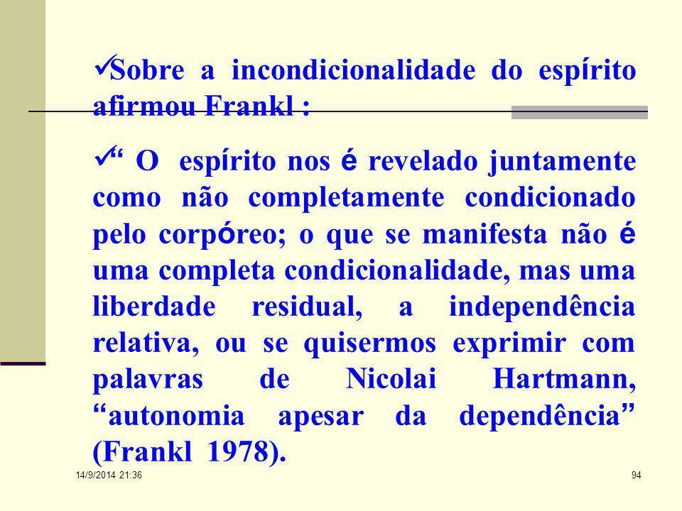"""14/9/2014 21:38 93 Diz-nos Frankl : """" A ontlogia, contudo, não deixa também de conhecer o homem para alem de sua condicionalidade, ela o conhece na qu"""