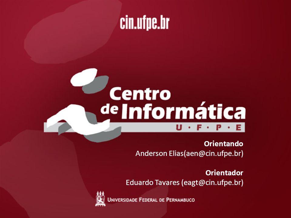 Orientando Anderson Elias(aen@cin.ufpe.br) Orientador Eduardo Tavares (eagt@cin.ufpe.br)