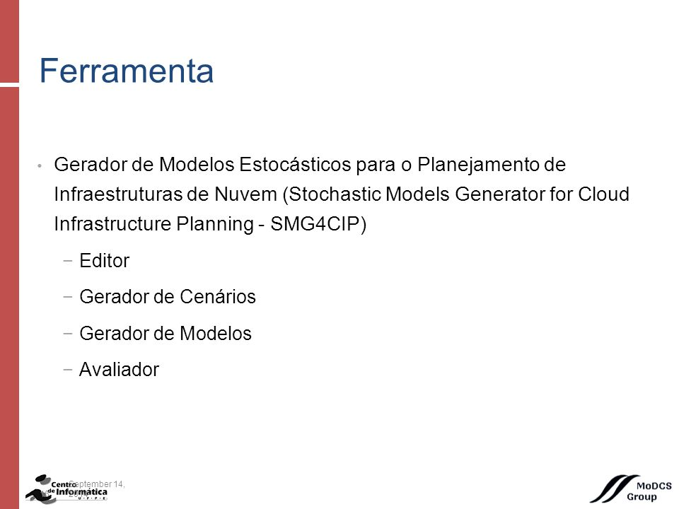 Gerador de Modelos Estocásticos para o Planejamento de Infraestruturas de Nuvem (Stochastic Models Generator for Cloud Infrastructure Planning - SMG4CIP) −Editor −Gerador de Cenários −Gerador de Modelos −Avaliador Ferramenta 16September 14, 2014