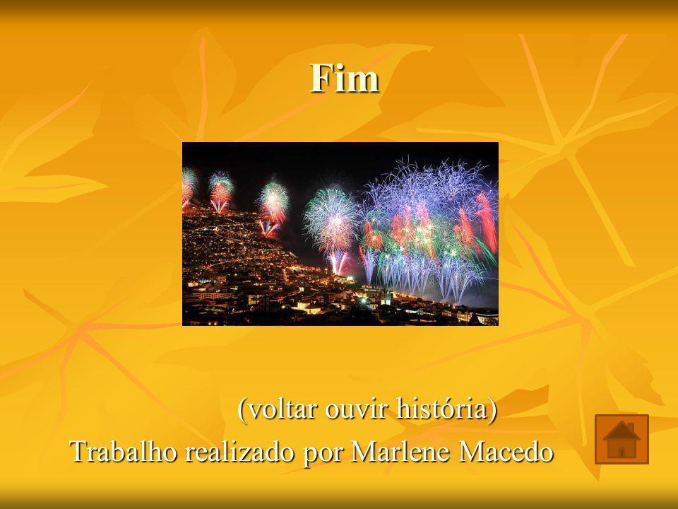 Fim (voltar ouvir história) (voltar ouvir história) Trabalho realizado por Marlene Macedo
