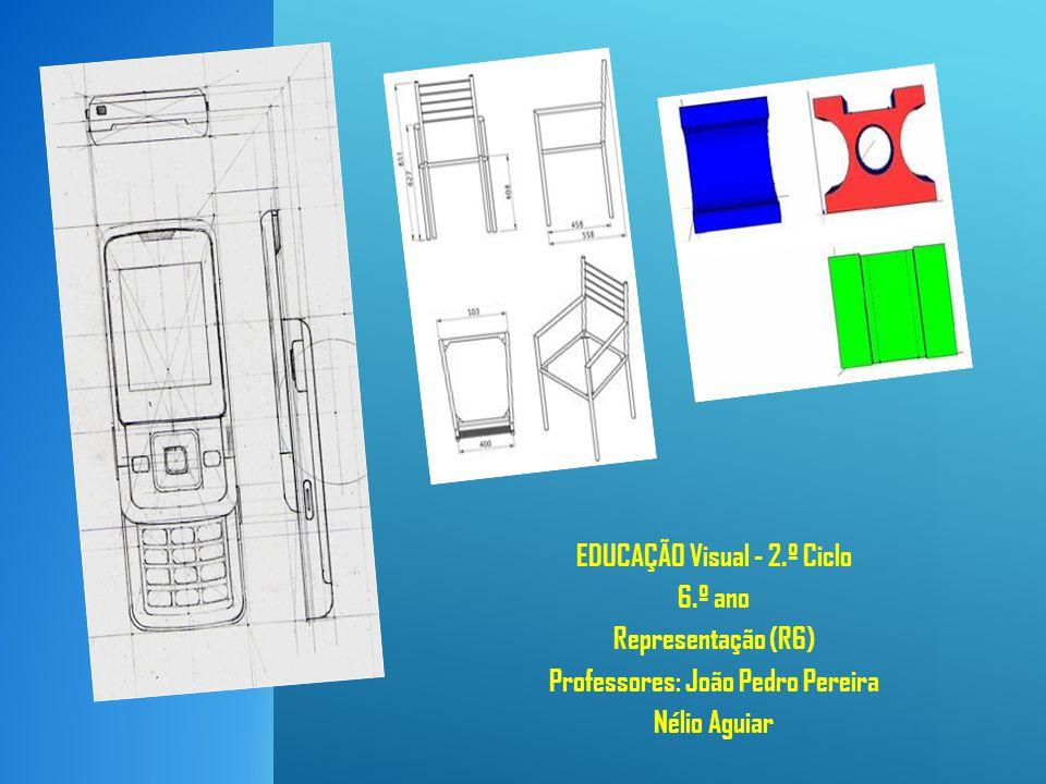 EDUCAÇÃO Visual - 2.º Ciclo 6.º ano Representação (R6) Professores: João Pedro Pereira Nélio Aguiar