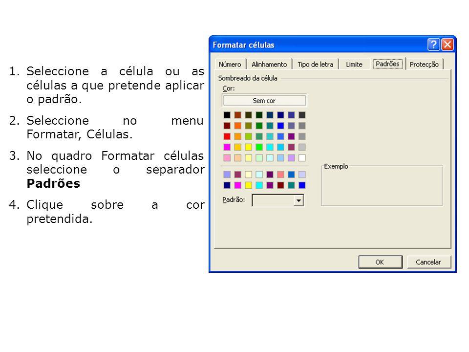 1.Seleccione a célula ou as células a que pretende aplicar o padrão. 2.Seleccione no menu Formatar, Células. 3.No quadro Formatar células seleccione o