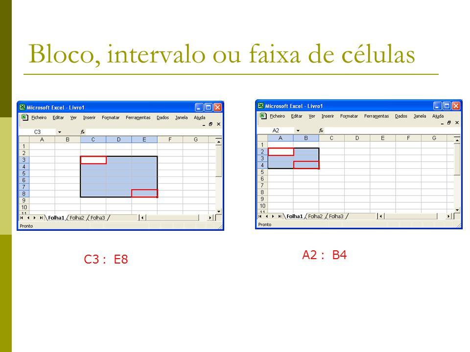 Bloco, intervalo ou faixa de células A2 : B4 C3 : E8