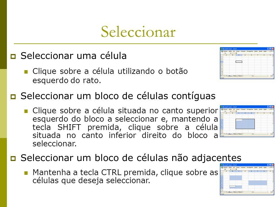 Seleccionar  Seleccionar uma célula Clique sobre a célula utilizando o botão esquerdo do rato.  Seleccionar um bloco de células contíguas Clique sob