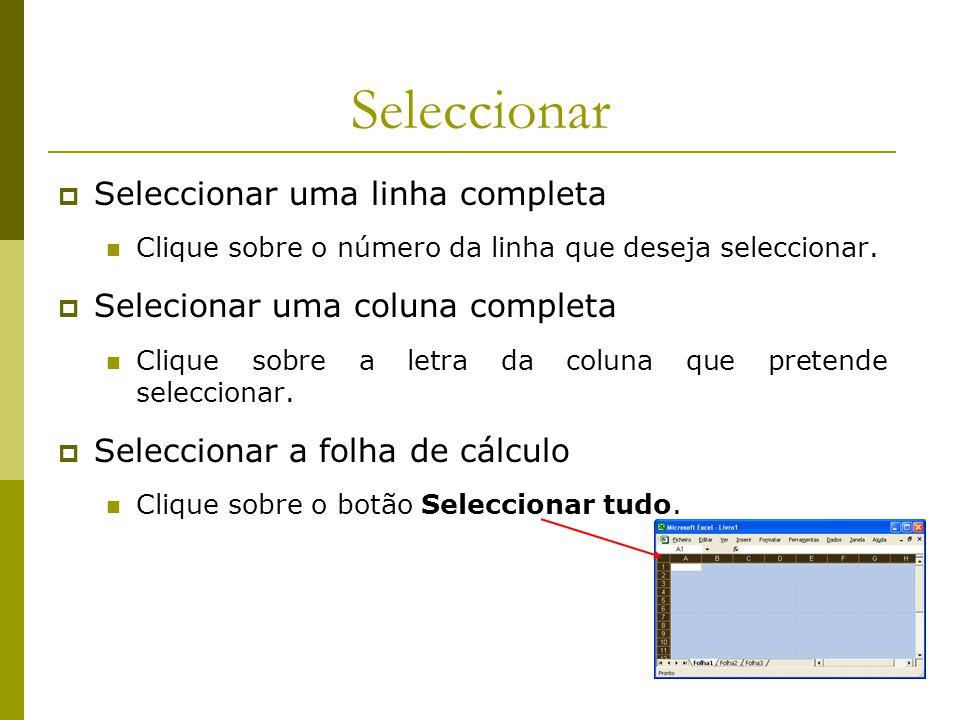Seleccionar  Seleccionar uma linha completa Clique sobre o número da linha que deseja seleccionar.  Selecionar uma coluna completa Clique sobre a le