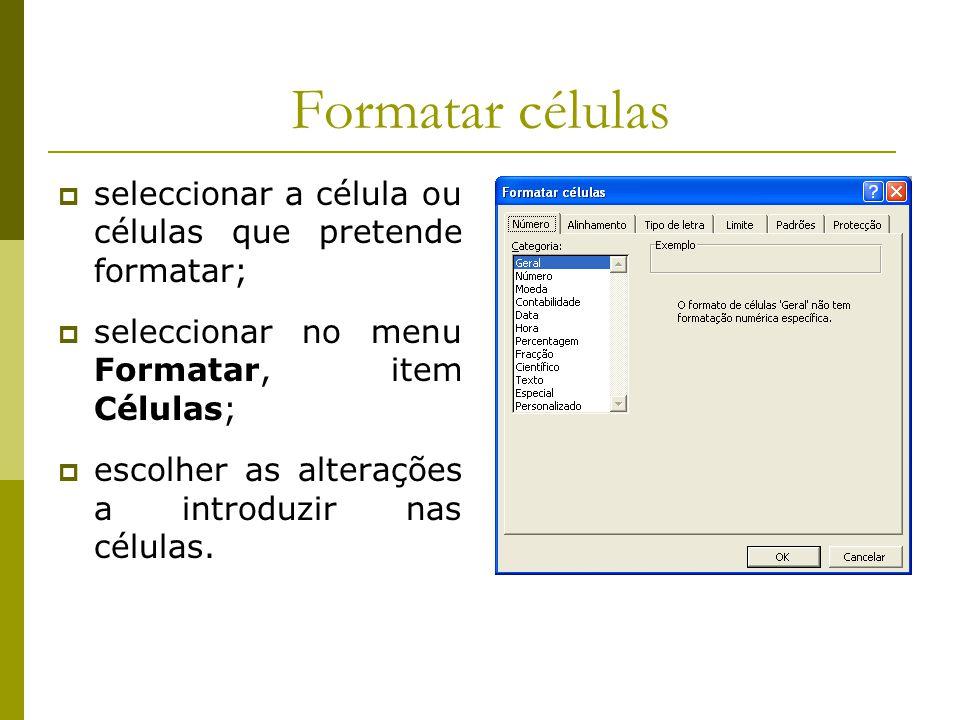 Formatar células  seleccionar a célula ou células que pretende formatar;  seleccionar no menu Formatar, item Células;  escolher as alterações a int