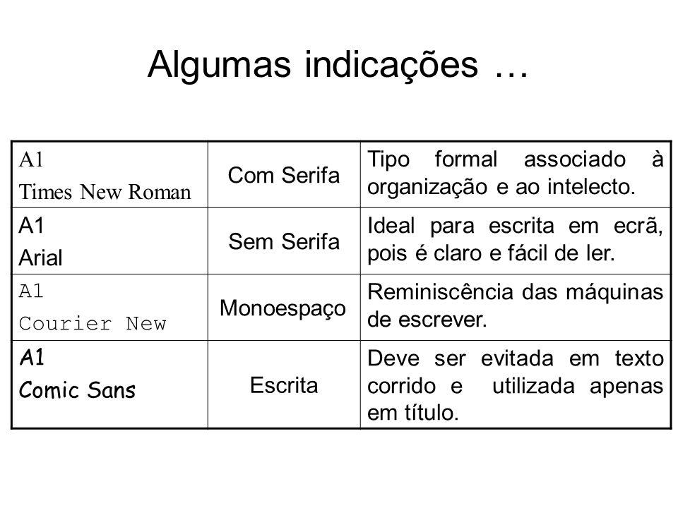 Algumas indicações … A1 Times New Roman Com Serifa Tipo formal associado à organização e ao intelecto. A1 Arial Sem Serifa Ideal para escrita em ecrã,