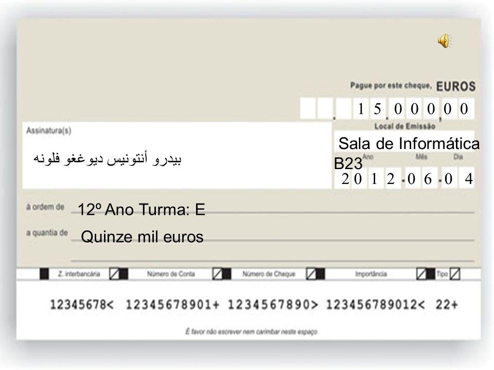 12ºE Quinhentos euros 12º Ano Turma: E 5 0 0 0 0 Sala de Informática B23 2 0 1 2 0 6 0 4 بيدرو أنتونيس ديوغغو فلونه