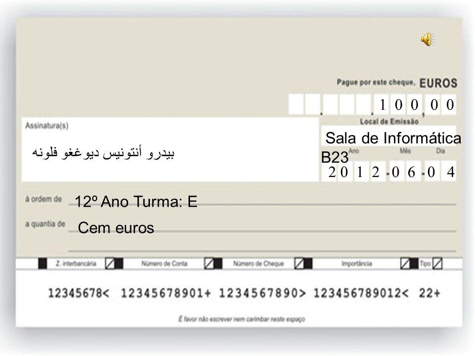 12ºE Quinze mil euros 12º Ano Turma: E 1 5 0 0 0 0 0 Sala de Informática B23 2 0 1 2 0 6 0 4 بيدرو أنتونيس ديوغغو فلونه