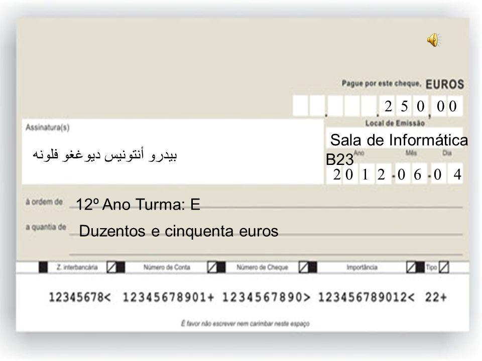 12ºE Cem euros 12º Ano Turma: E 1 0 0 0 0 Sala de Informática B23 2 0 1 2 0 6 0 4 بيدرو أنتونيس ديوغغو فلونه