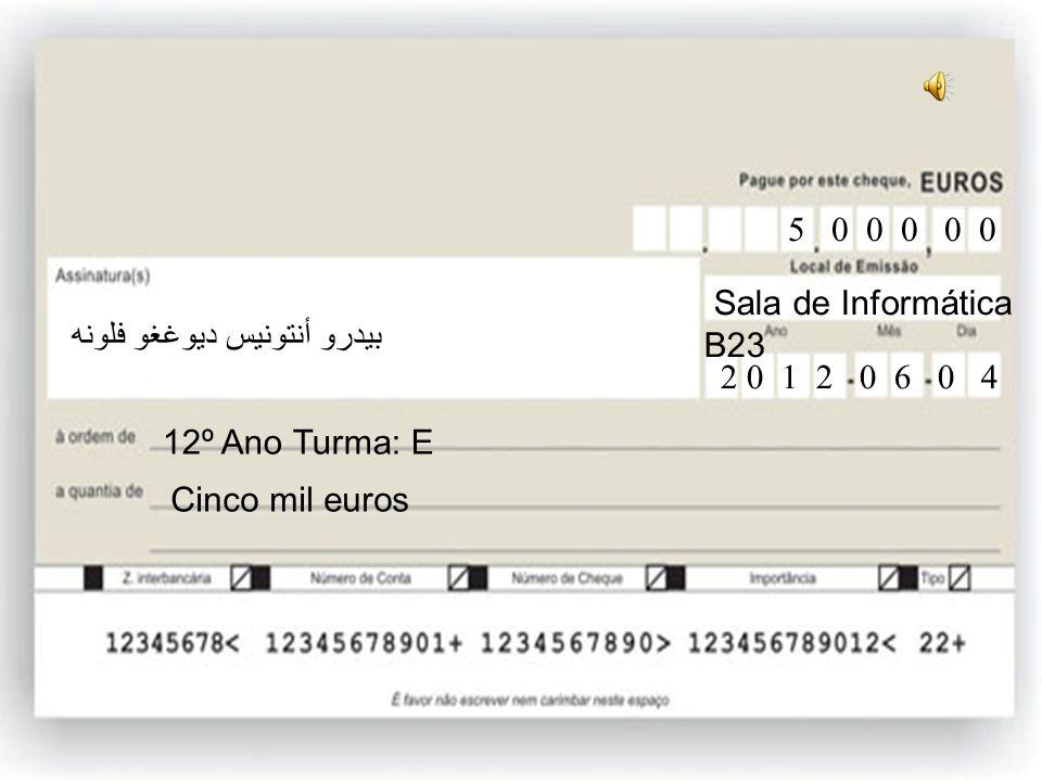 12ºE Mil e quinhentos euros 12º Ano Turma: E 1 5 0 0 0 0 Sala de Informática B23 2 0 1 2 0 6 0 4 بيدرو أنتونيس ديوغغو فلونه