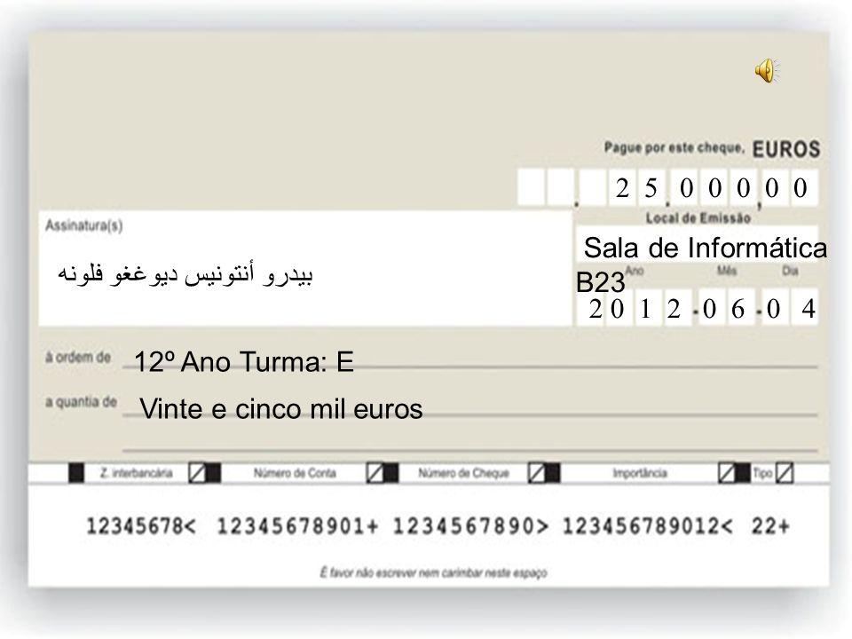 12ºE Cinco mil euros 12º Ano Turma: E 5 0 0 0 0 0 Sala de Informática B23 2 0 1 2 0 6 0 4 بيدرو أنتونيس ديوغغو فلونه