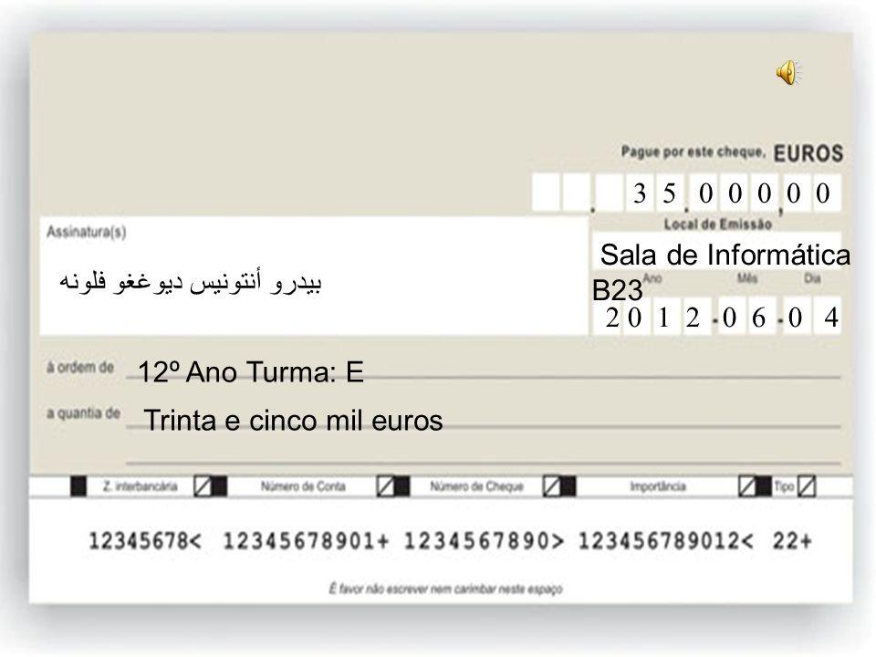 12ºE Vinte e cinco mil euros 12º Ano Turma: E 2 5 0 0 0 0 0 Sala de Informática B23 2 0 1 2 0 6 0 4 بيدرو أنتونيس ديوغغو فلونه