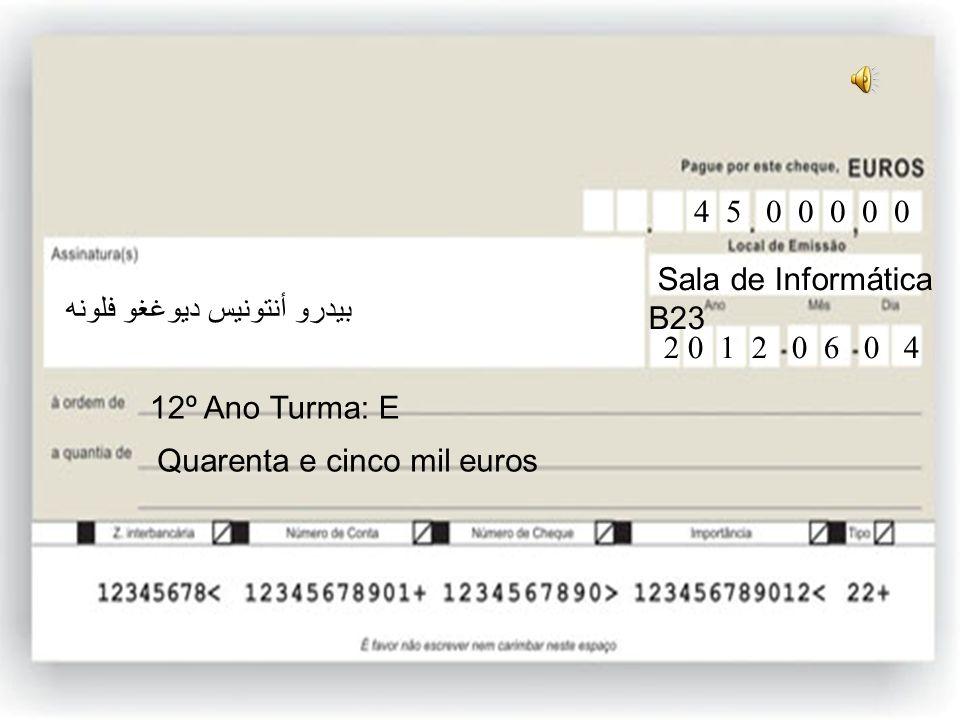 12ºE Trinta e cinco mil euros 12º Ano Turma: E 3 5 0 0 0 0 0 Sala de Informática B23 2 0 1 2 0 6 0 4 بيدرو أنتونيس ديوغغو فلونه
