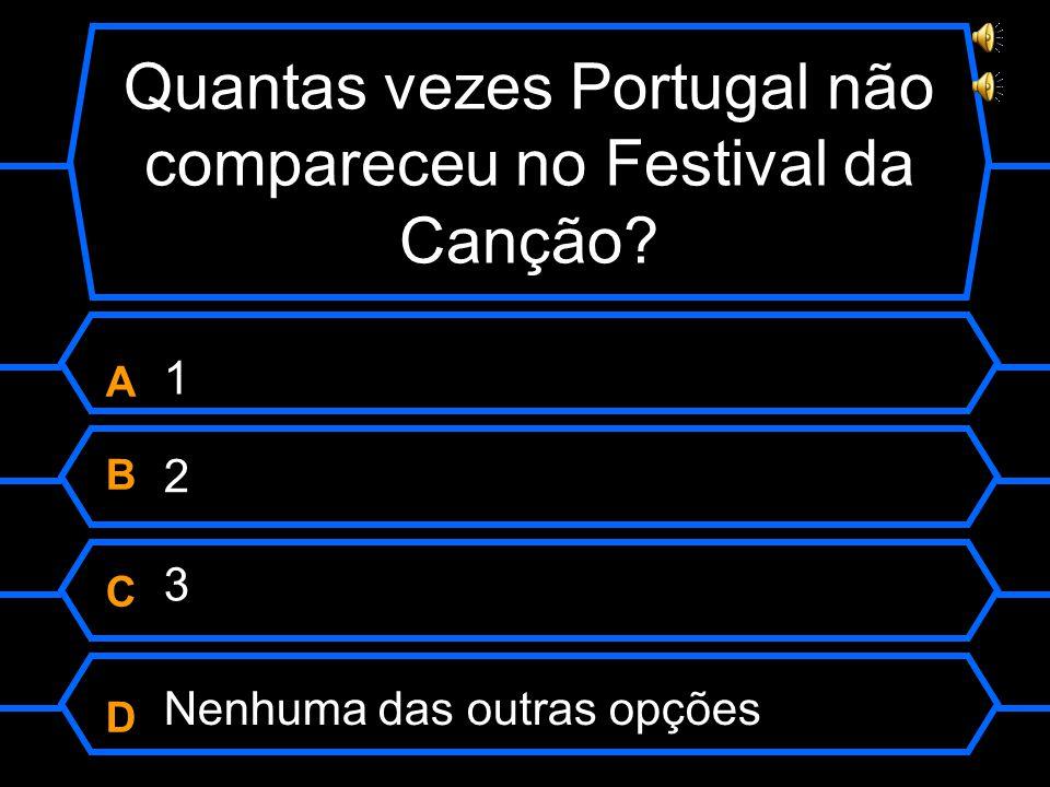 Quantas vezes Portugal não compareceu no Festival da Canção.