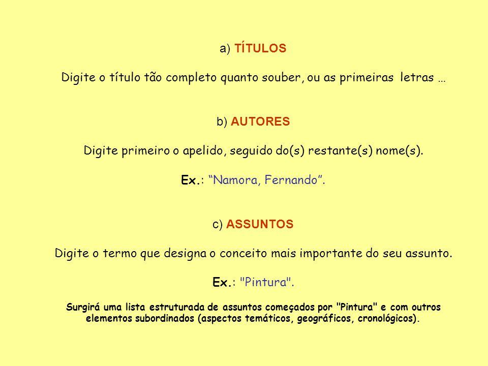 Após a digitação TIPOS DE PESQUISA Clicar em enter A Pesquisa pode ser feita através de listas ordenadas de: Títulos, Autores, Assuntos, Cotas, CDU, I