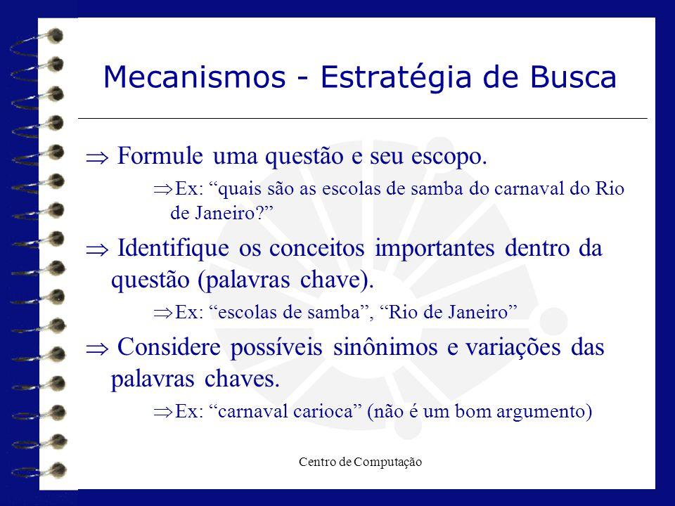 """Centro de Computação Mecanismos - Estratégia de Busca  Formule uma questão e seu escopo.  Ex: """"quais são as escolas de samba do carnaval do Rio de J"""