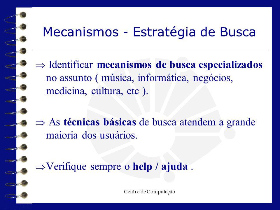 Centro de Computação Mecanismos - Estratégia de Busca  Identificar mecanismos de busca especializados no assunto ( música, informática, negócios, med