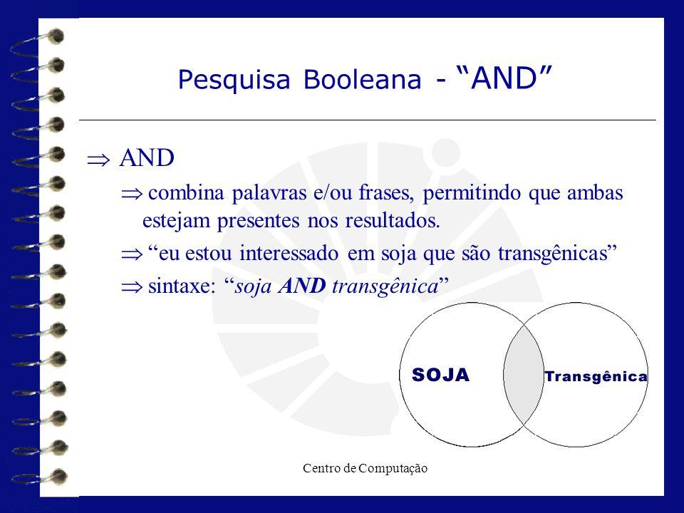 """Centro de Computação Pesquisa Booleana - """"AND""""  AND  combina palavras e/ou frases, permitindo que ambas estejam presentes nos resultados.  """"eu esto"""