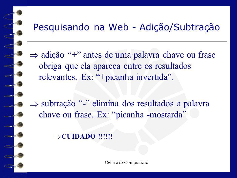 """Centro de Computação Pesquisando na Web - Adição/Subtração  adição """"+"""" antes de uma palavra chave ou frase obriga que ela apareca entre os resultados"""