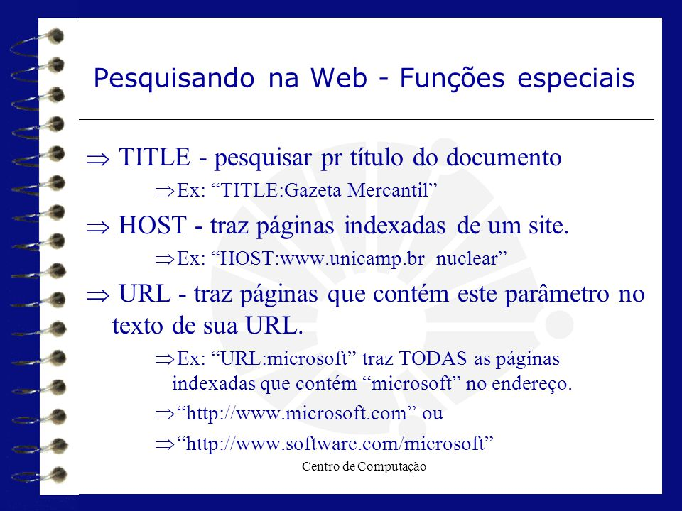 """Centro de Computação Pesquisando na Web - Funções especiais  TITLE - pesquisar pr título do documento  Ex: """"TITLE:Gazeta Mercantil""""  HOST - traz pá"""