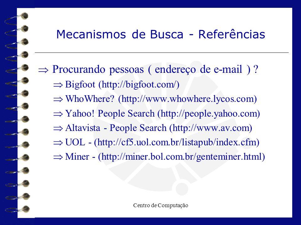 Centro de Computação Mecanismos de Busca - Referências  Procurando pessoas ( endereço de e-mail ) ?  Bigfoot (http://bigfoot.com/)  WhoWhere? (http