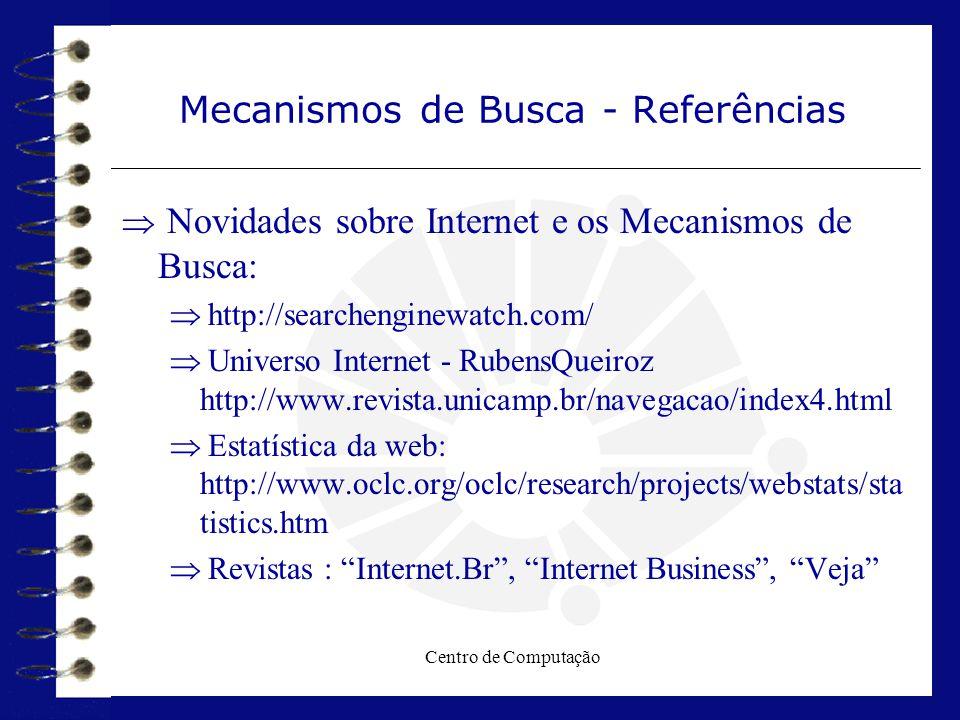 Centro de Computação Mecanismos de Busca - Referências  Novidades sobre Internet e os Mecanismos de Busca:  http://searchenginewatch.com/  Universo
