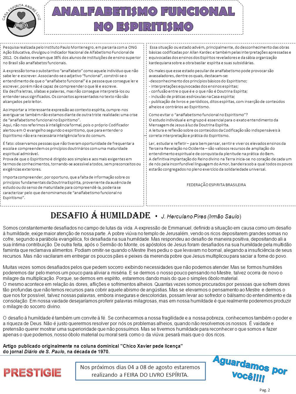 Pag. 2 Pesquisa realizada pelo Instituto Paulo Montenegro, em parceria com a ONG Ação Educativa, divulgou o Indicador Nacional de Alfabetismo Funciona