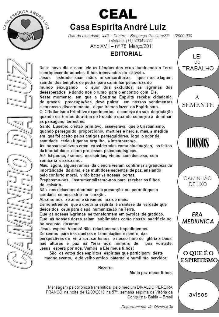 CEAL Casa Espírita André Luiz Ano XV I – n o 78 Março/2011 Rua da Liberdade, 446 – Centro – Bragança Paulista/SP 12900-000 Telefone: (11) 4034-5441 O