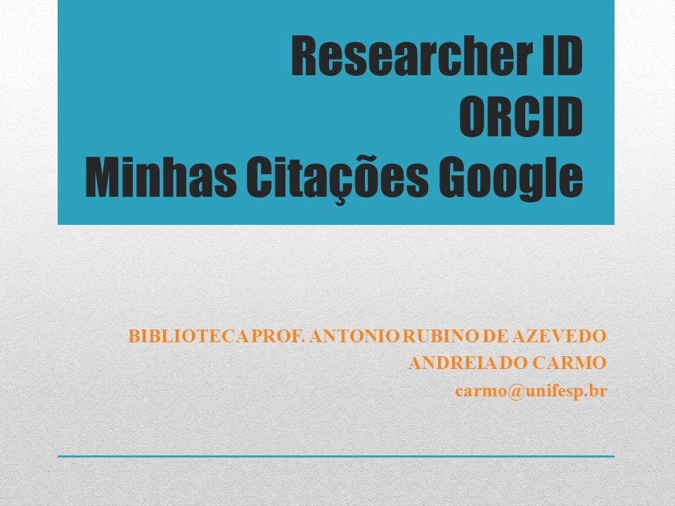 Researcher ID ORCID Minhas Citações Google BIBLIOTECA PROF. ANTONIO RUBINO DE AZEVEDO ANDREIA DO CARMO carmo@unifesp.br