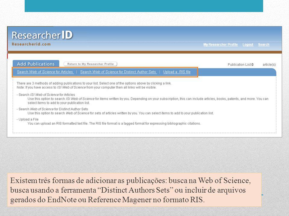 """Existem três formas de adicionar as publicações: busca na Web of Science, busca usando a ferramenta """"Distinct Authors Sets"""" ou incluir de arquivos ger"""