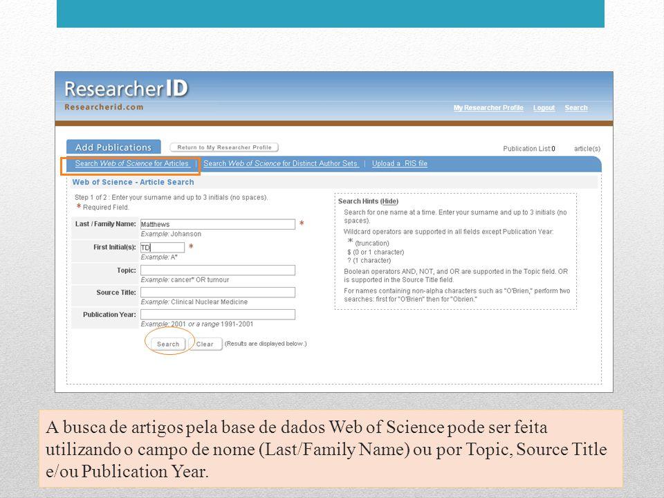 A busca de artigos pela base de dados Web of Science pode ser feita utilizando o campo de nome (Last/Family Name) ou por Topic, Source Title e/ou Publ