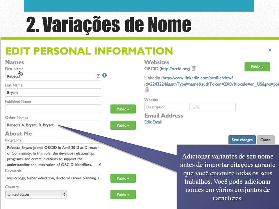 2. Variações de Nome Adicionar variantes de seu nome antes de importar citações garante que você encontre todas os seus trabalhos. Você pode adicionar