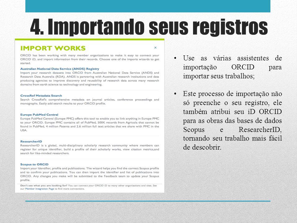 Use as várias assistentes de importação ORCID para importar seus trabalhos; Este processo de importação não só preenche o seu registro, ele também atr