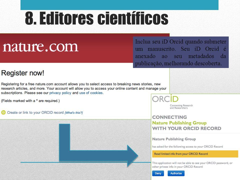 8. Editores científicos Inclua seu iD Orcid quando submeter um manuscrito. Seu iD Orcid é anexado ao seu metadados da publicação, melhorando descobert