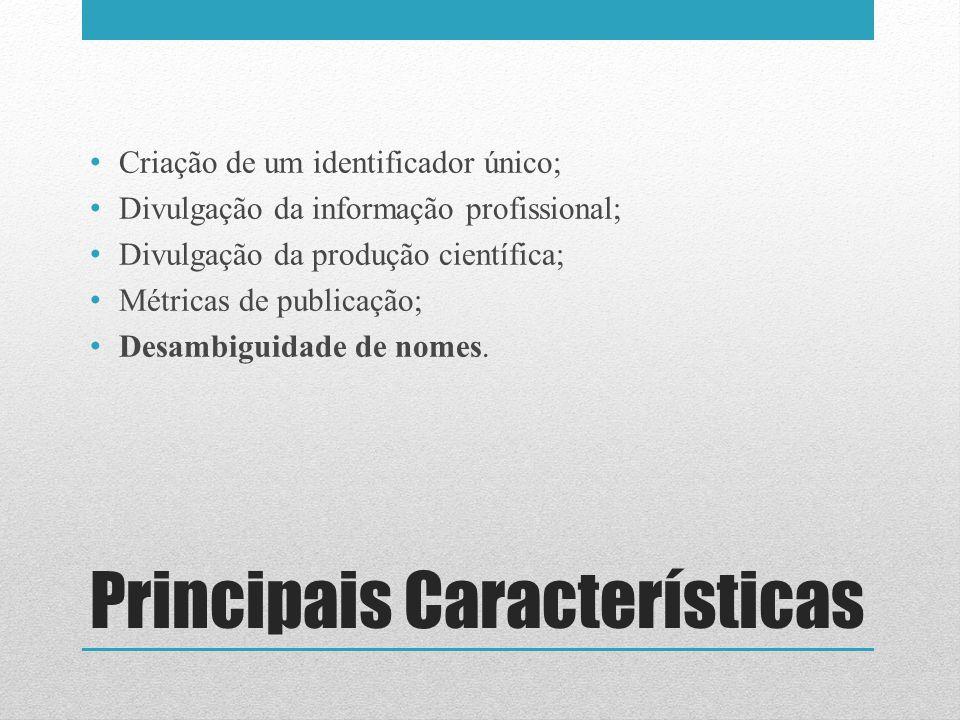 Principais Características Criação de um identificador único; Divulgação da informação profissional; Divulgação da produção científica; Métricas de pu