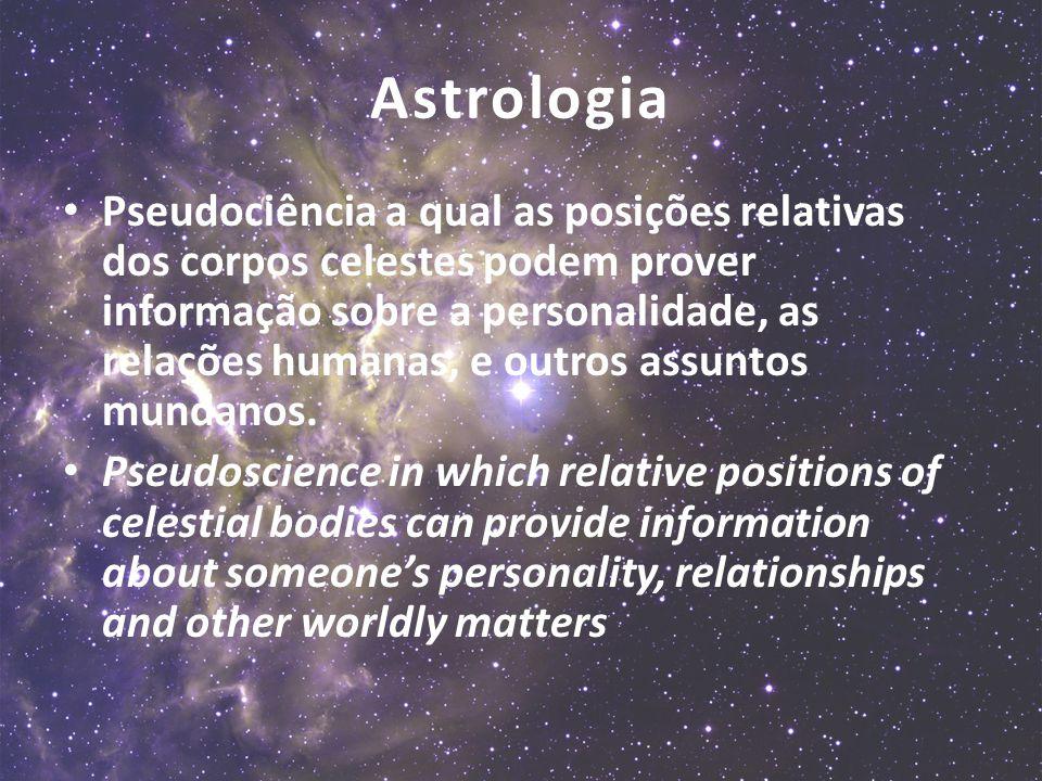 Pseudociência a qual as posições relativas dos corpos celestes podem prover informação sobre a personalidade, as relações humanas, e outros assuntos m