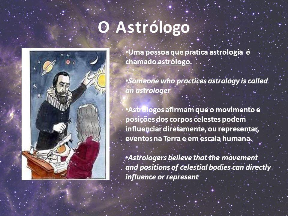O Astrólogo Uma pessoa que pratica astrologia é chamado astrólogo. Someone who practices astrology is called an astrologer Astrólogos afirmam que o mo