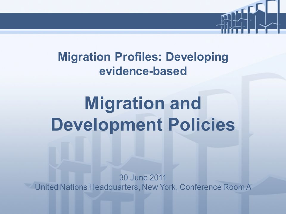 Migration Profiles: Developing evidence-based Migration and Development Policies 30 June 2011 United Nations Headquarters, New York, Conference Room A
