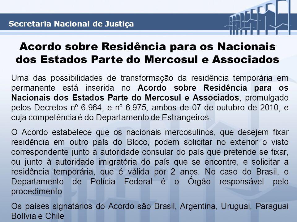 Acordo sobre Residência para os Nacionais dos Estados Parte do Mercosul e Associados Uma das possibilidades de transformação da residência temporária em permanente está inserida no Acordo sobre Residência para os Nacionais dos Estados Parte do Mercosul e Associados, promulgado pelos Decretos nº 6.964, e nº 6.975, ambos de 07 de outubro de 2010, e cuja competência é do Departamento de Estrangeiros.