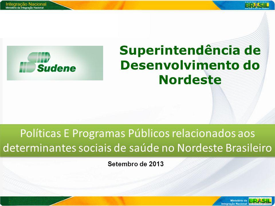 Superintendência de Desenvolvimento do Nordeste Setembro de 2013 Políticas E Programas Públicos relacionados aos determinantes sociais de saúde no Nordeste Brasileiro
