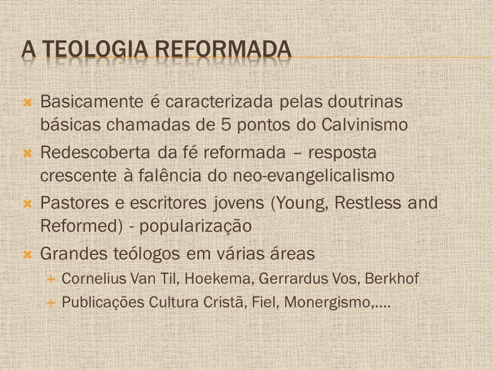  Basicamente é caracterizada pelas doutrinas básicas chamadas de 5 pontos do Calvinismo  Redescoberta da fé reformada – resposta crescente à falênci