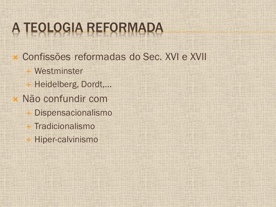  Confissões reformadas do Sec.XVI e XVII  Westminster  Heidelberg, Dordt,...