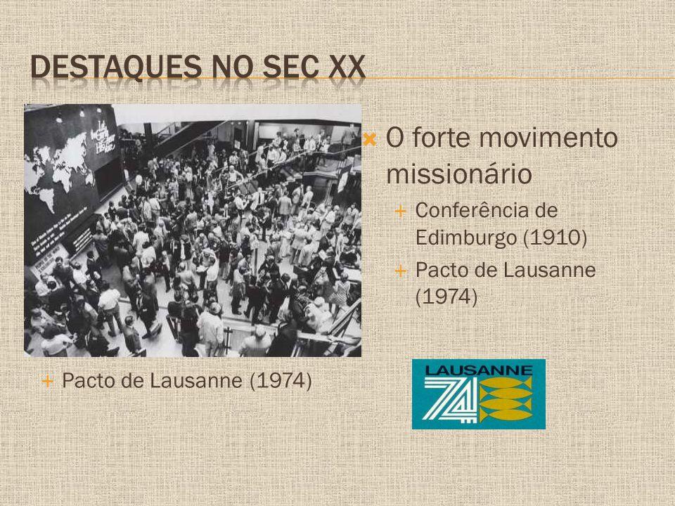  O forte movimento missionário  Conferência de Edimburgo (1910)  Pacto de Lausanne (1974)