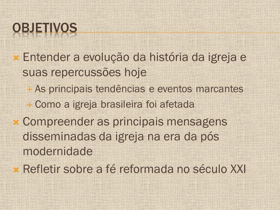 Entender a evolução da história da igreja e suas repercussões hoje  As principais tendências e eventos marcantes  Como a igreja brasileira foi afe