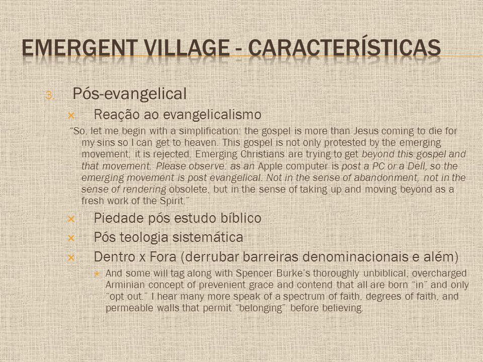 "3. Pós-evangelical  Reação ao evangelicalismo ""So, let me begin with a simplification: the gospel is more than Jesus coming to die for my sins so I c"