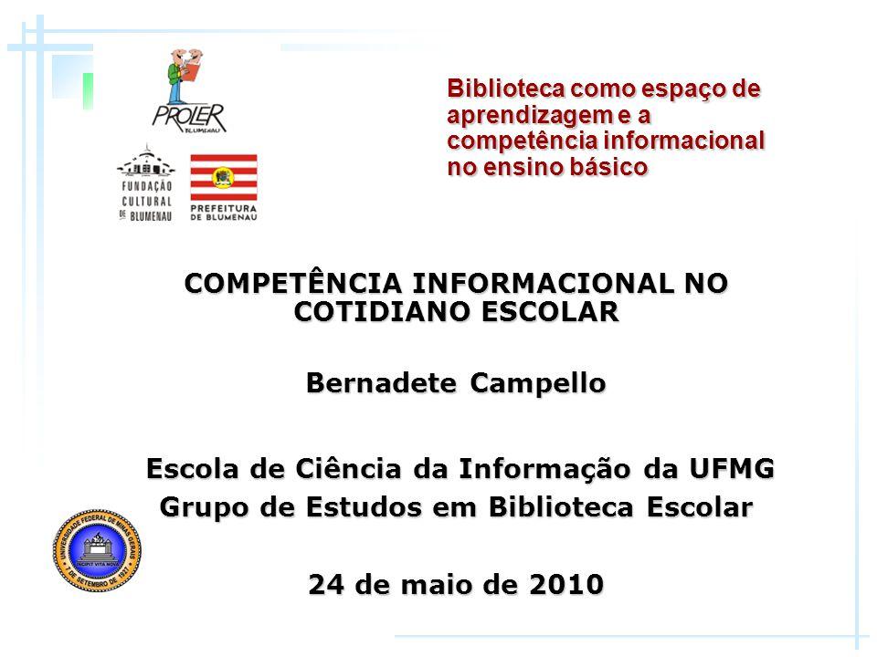COMPETÊNCIA INFORMACIONAL NO COTIDIANO ESCOLAR Bernadete Campello Escola de Ciência da Informação da UFMG Escola de Ciência da Informação da UFMG Grup