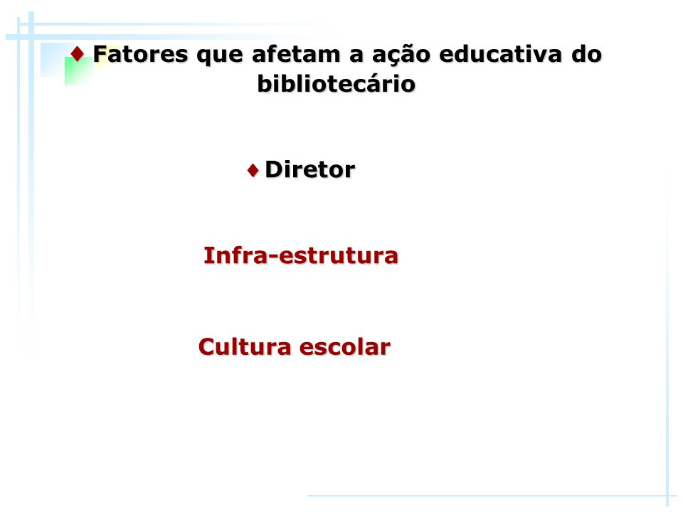 ♦ Bibliotecário ♦ Fatores que afetam a ação educativa do bibliotecário Trabalhar em colaboração Assumir sua função educativa Ampliar seus conhecimentos
